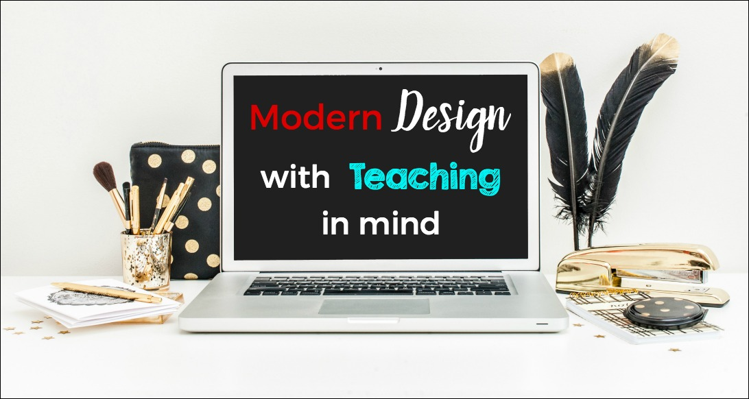 Modern Design with Teaching in Mind